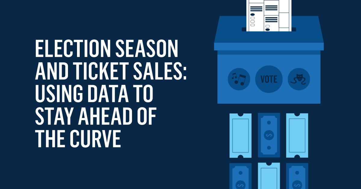 Election Season and Ticket Sales: Using Data to Stay Ahead of the Curve