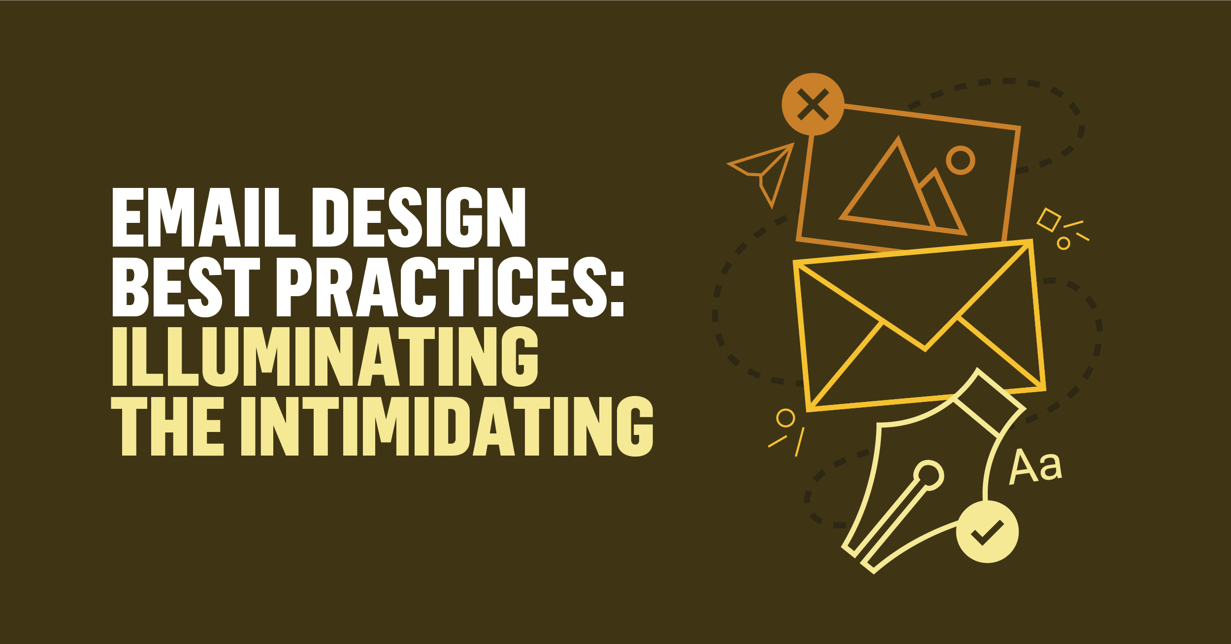 """Header image with text """"Email Design Best Practices: Illuminating the Intimidating"""""""