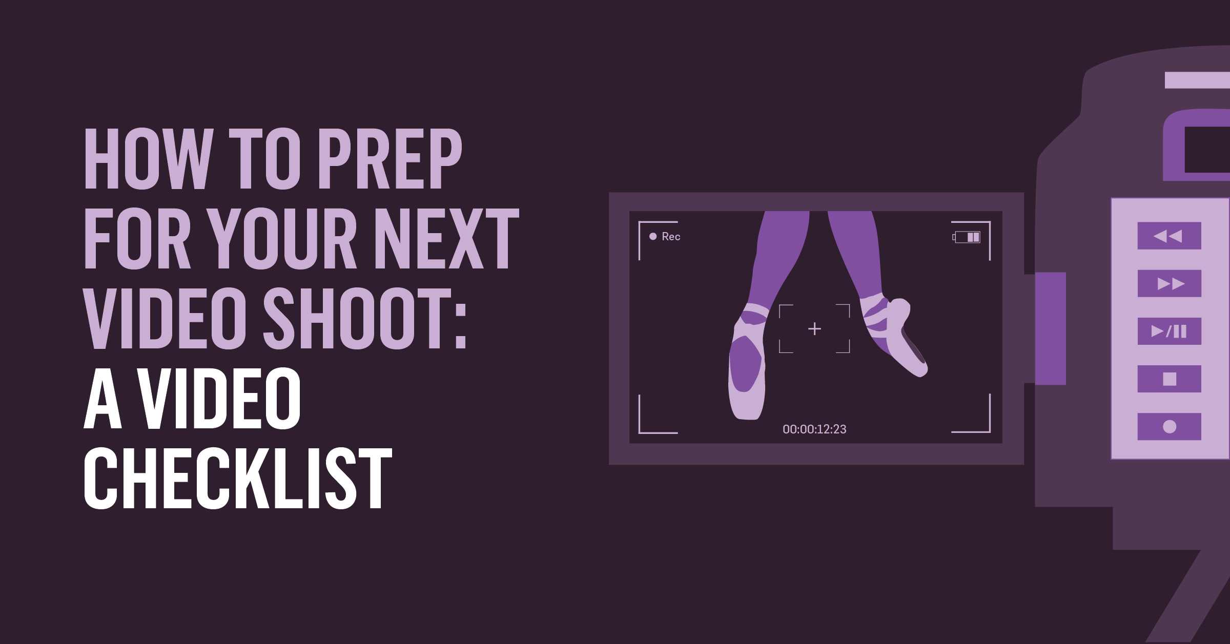 How To Prep For Your Next Video Shoot: A Video Checklist