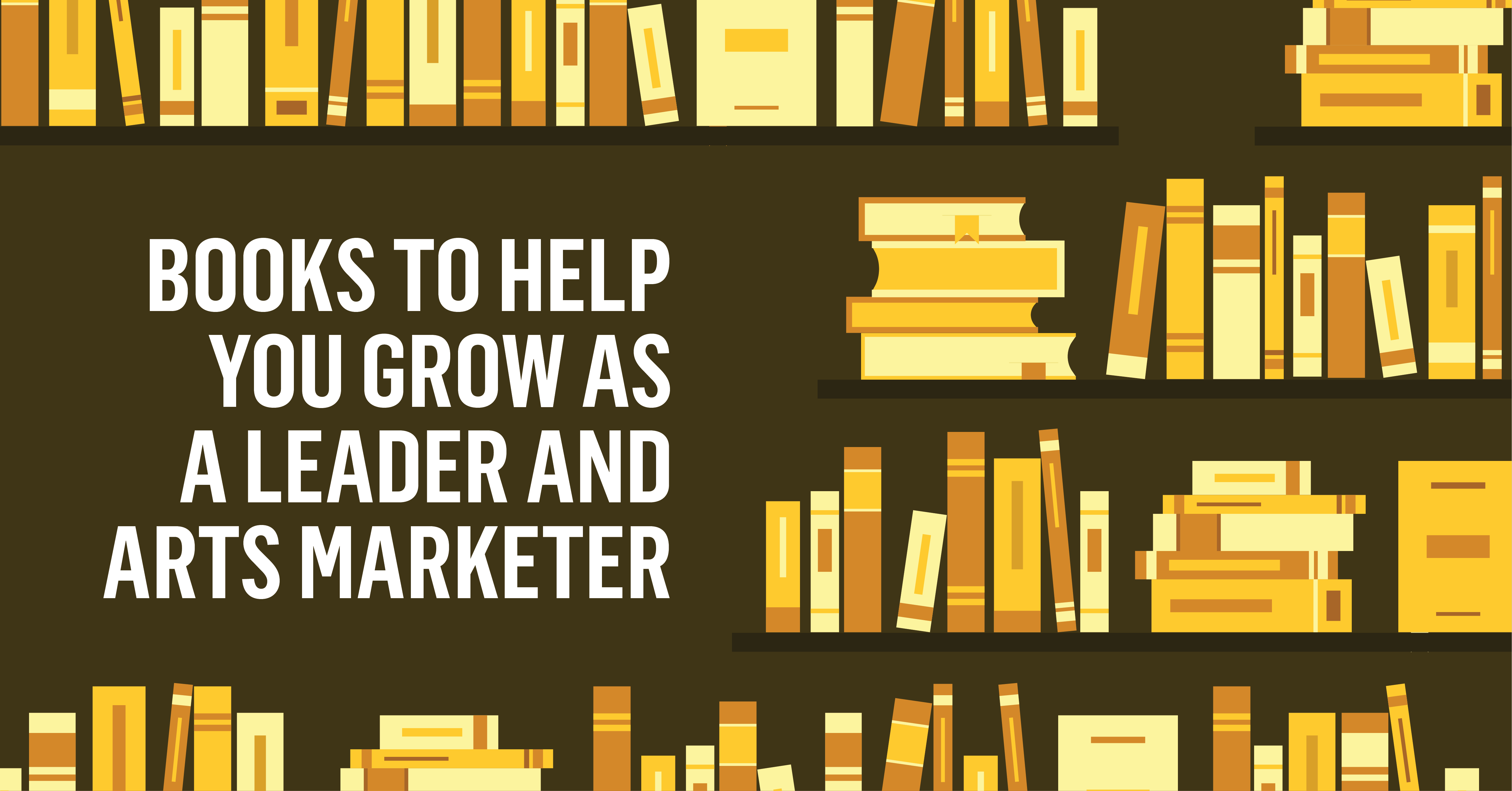 Books to Help You Grow as a Leader and Arts Marketer