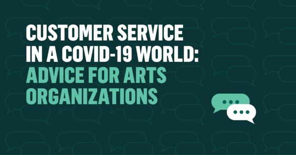 Customer Service in a COVID-19 World: Advice for Arts Organizations