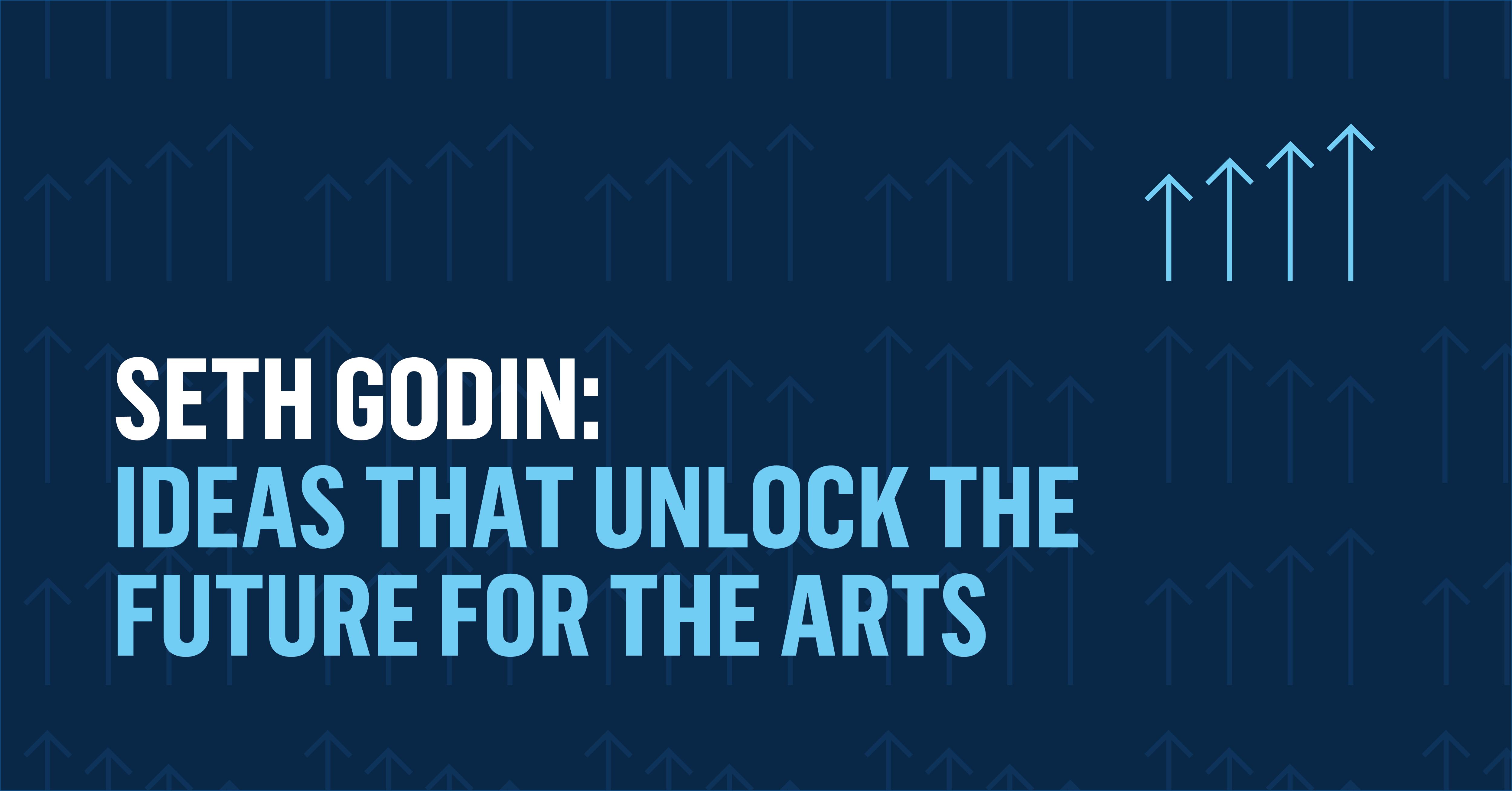 Seth Godin: Ideas That Unlock the Future for the Arts