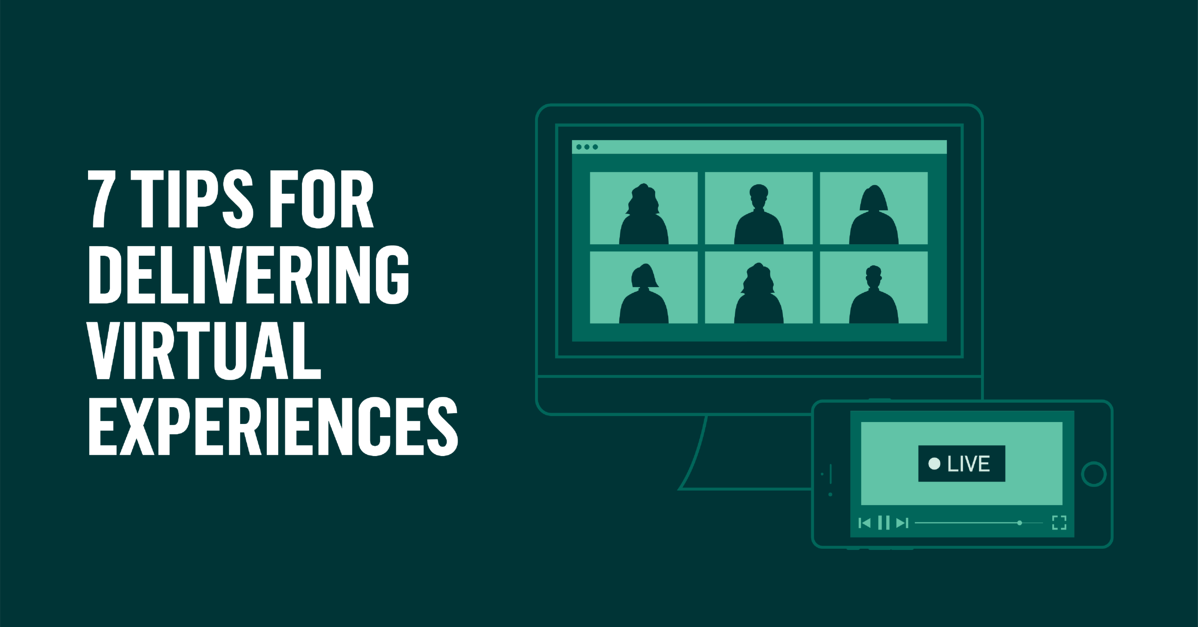 7 Tips for Delivering a Virtual Experience