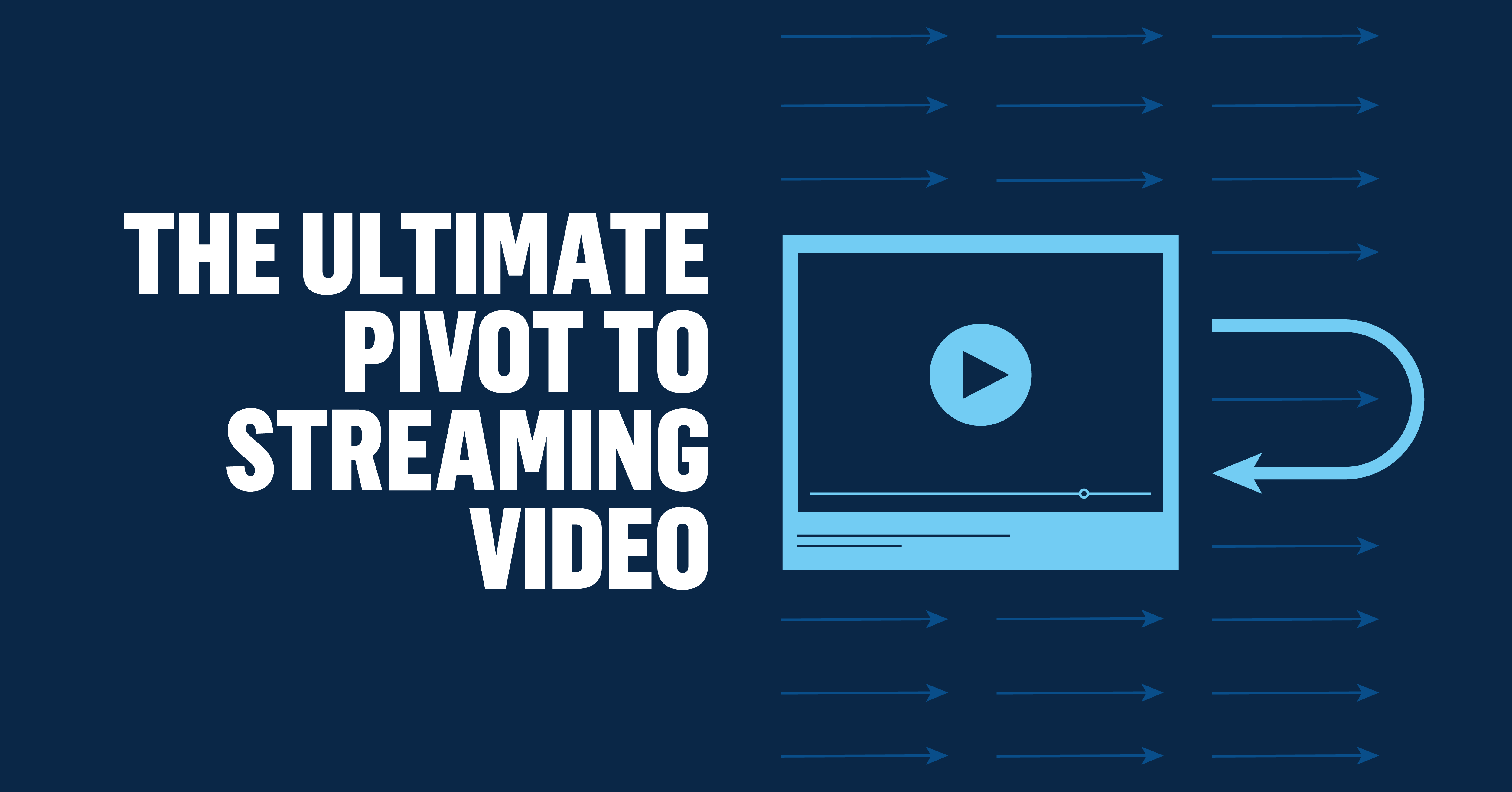 The Ultimate Pivot to Streaming Video