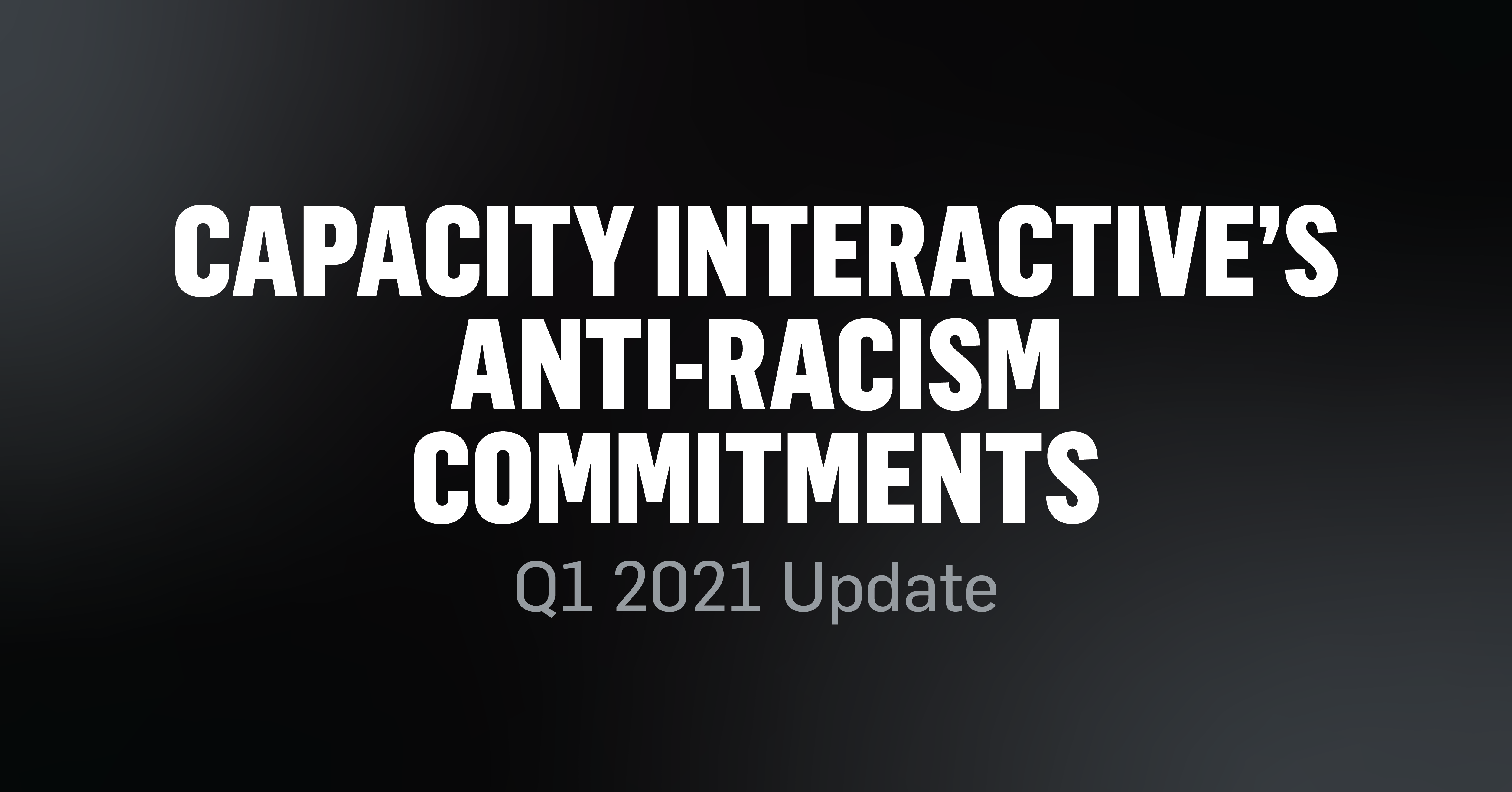 Capacity Interactive's Anti-Racism Commitments - Q1 2021 Update