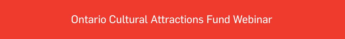 Ontario Cultural Attractions Fund Webinar