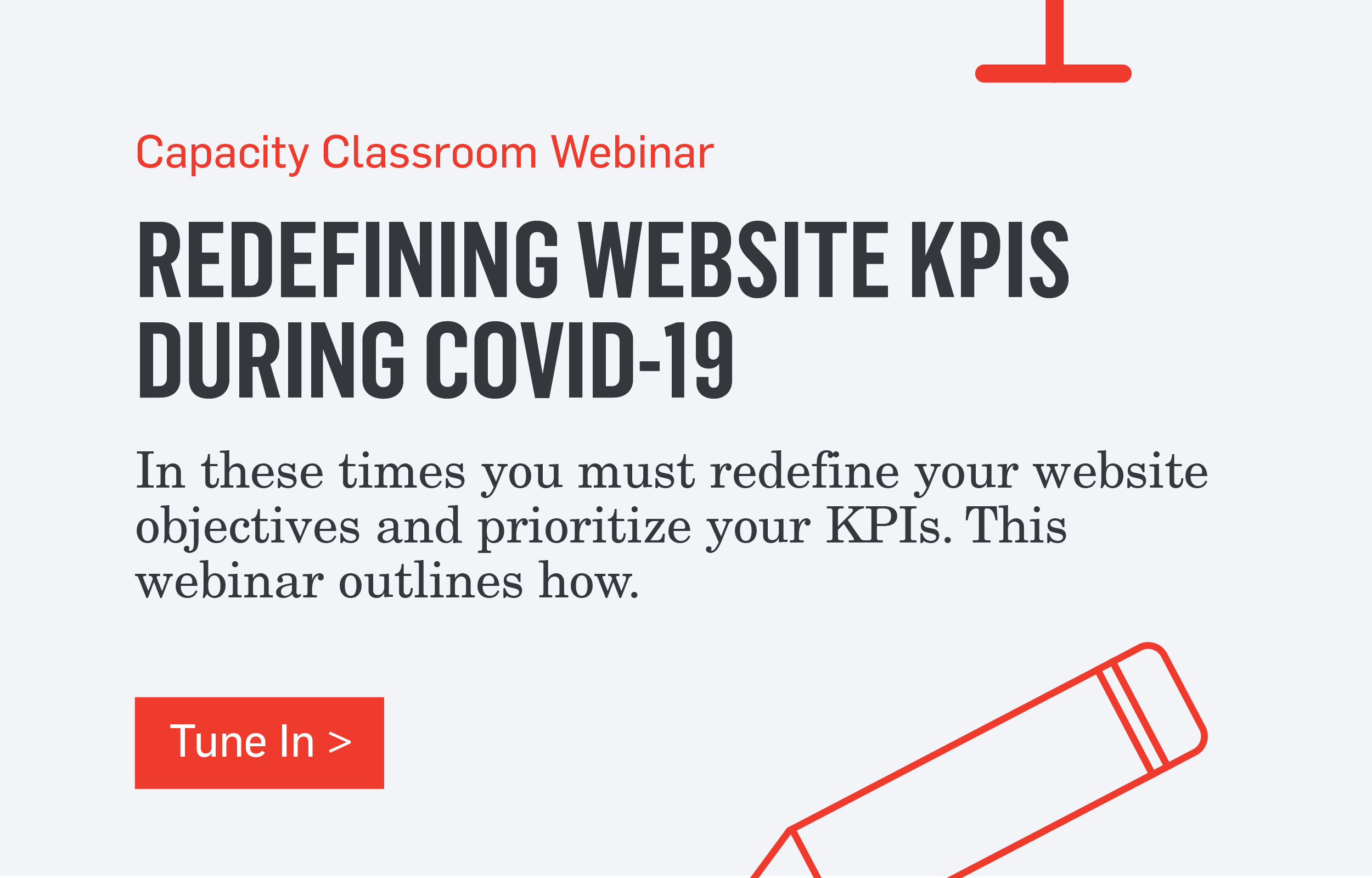 Capacity Classroom Webinar - REDEFINING WEBSITE KPIS DURING COVID-19 - In these times you must redefine your website objectives and prioritize your KPIs. This webinar outlines how. >>>Tune In>>>